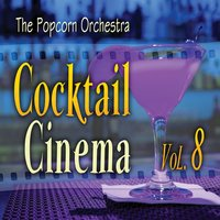 Cocktail Cinema Vol. 8 — The Popcorn Orchestra