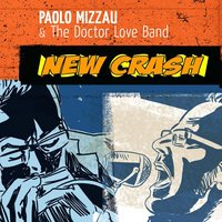 New Crash — Paolo Mizzau & the Doctor Love Band