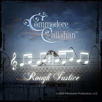 Rough Justice — Commodore Callahan