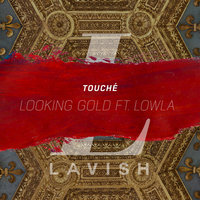 Looking Gold - Single — Touche, Touché feat. Lowla