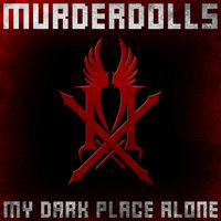 My Dark Place Alone — Murderdolls