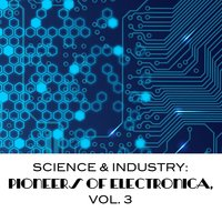 Science & Industry: Pioneers of Electronica, Vol. 3 — сборник