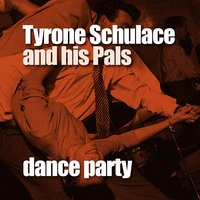 Dance Party — Tyrone Schulace and His Pals
