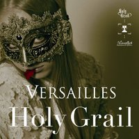 Holy Grail — Versailles
