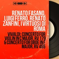 Vivaldi: Concerto for Violin in C Major, RV 179 & Concerto for Oboe in F Major, RV 455 — Renato Fasano, Luigi Ferro, Renato Zanfini, I Virtuosi di Roma, Антонио Вивальди