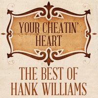 Your Cheatin' Heart: The Best of Hank Williams — Hank Williams