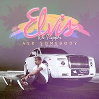 Ask Somebody (feat. Drumlord) — Elvis da Rapper, Drumlord