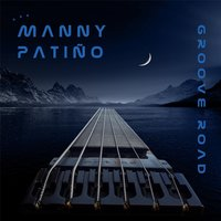 Groove Road — Manny Patino