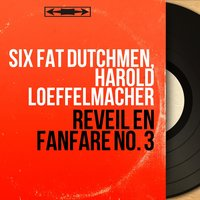 Réveil en fanfare no. 3 — Six Fat Dutchmen, Harold Loeffelmacher