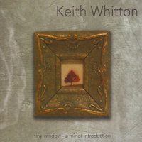 Tiny Window...A Minor Introduction — Keith Whitton