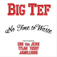 No Time to Waste (feat. Erk tha Jerk, Tylah Tossy & Jamillions) — Big Tef
