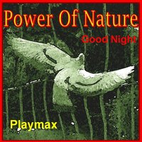 """Power Of Nature"" / Good Night — Playmax"
