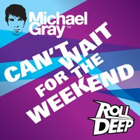 Can't Wait for the Weekend — Michael Gray, Roll Deep