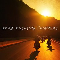Road Rashing Choppers — Life of the Party