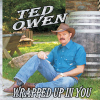 Wrapped Up In You — Ted Owen