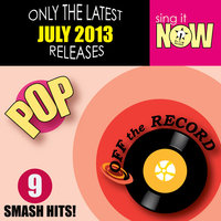 July 2013 Pop Smash Hits — Off The Record