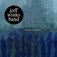 Share My Blues — Joff Winks Band