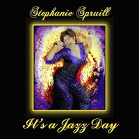 It's a Jazz Day — Stephanie Spruill