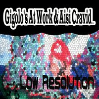 Low Resolution — Gigolo's At Work, Aisi Cravid