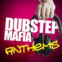 Dubstep Mafia Anthems — Dubstep Mafia, Dubstep Anthems, DNB, DNB|Dubstep Anthems|Dubstep Mafia