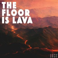 The Floor Is Lava — Lust