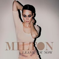 Leave You Now — Milton