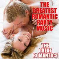 The Greatest Romantic Party Music — The Great Romantics