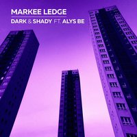 Dark and Shady — Markee Ledge, Alys Be