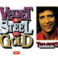 Velvet + Steel = Gold - Tom Jones 1964-1969 — Tom Jones