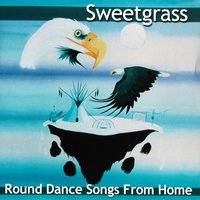 Round Dance Songs From Home — Sweetgrass