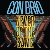 Never Be the Same — Con Brio