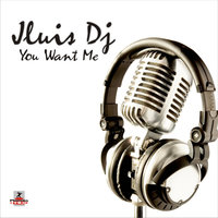 You Want Me — Jluis_Dj