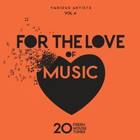 For The Love Of Music (20 Fresh House Tunes), Vol. 4 — сборник