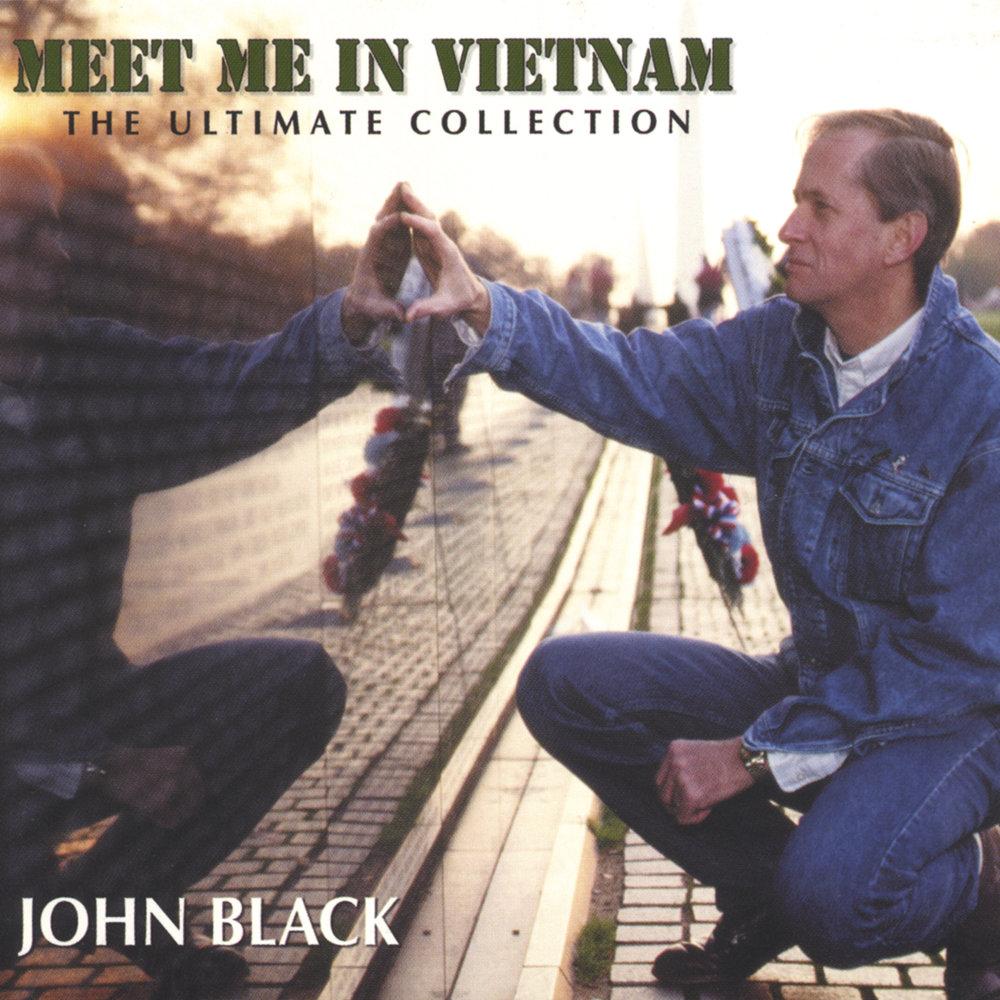 Meet Me In Vietnam: The Ultimate Collection — John Black  Слушать