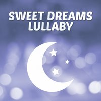 Sweet Dreams Lullaby — Baby Lullaby