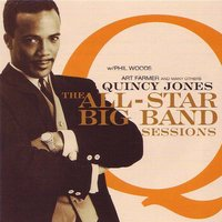 The All-Star Big Band Sessions — Quincy Jones, Phil Woods, Art Farmer