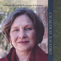 Touching Ground in the Storm of Emotion — Chagdud Khadro