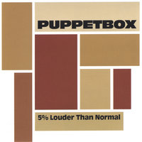 5% Louder Than Normal — Puppetbox