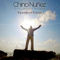 Sounds of Praise — Chino Nuñez & His Latin Jazz Orchestra