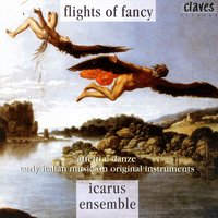 Flights Of Fancy - Early Italian Music On Original Instruments — Icarus Ensemble