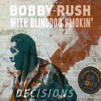 Decisions — Bobby Rush & BlindDog Smokin'