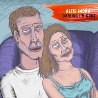 Darling I'm Gone — Alfie Indra