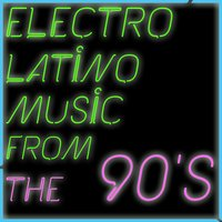 Electrolatino Music from the 90's Including Miles, Saint Etien, Robin, DJ Fenix — сборник