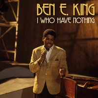 I Who Have Nothing — Ben E. King
