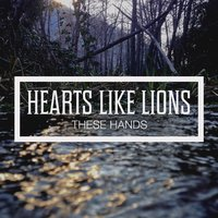 These Hands - EP — Hearts Like Lions