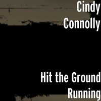 Hit the Ground Running — Cindy Connolly