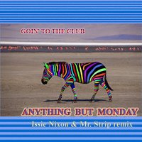 Goin' to the Club — Anything But Monday, Mr. Strip, Issie Nixon