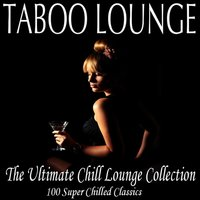 Taboo Lounge: The Ultimate Chill Lounge Collection - 100 Super Chilled Classics — сборник