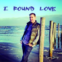 I Found Love — Ryan King