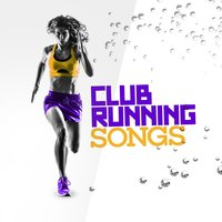 Club Running Songs — Running Songs Workout Music Club